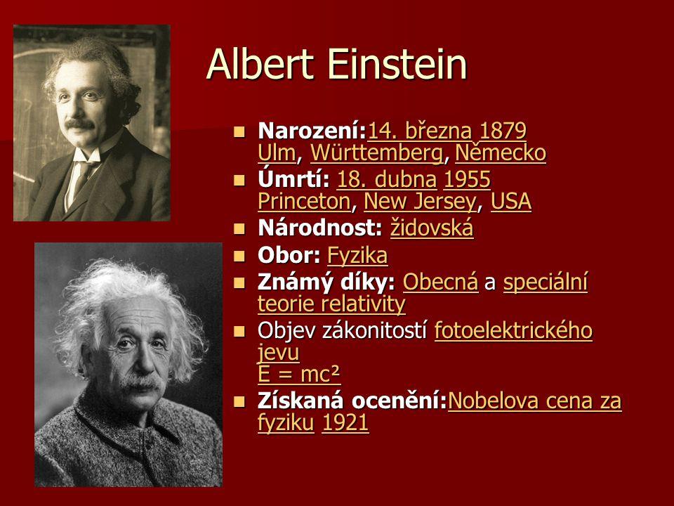 Albert Einstein Narození:14. března 1879 Ulm, Württemberg, Německo Narození:14.