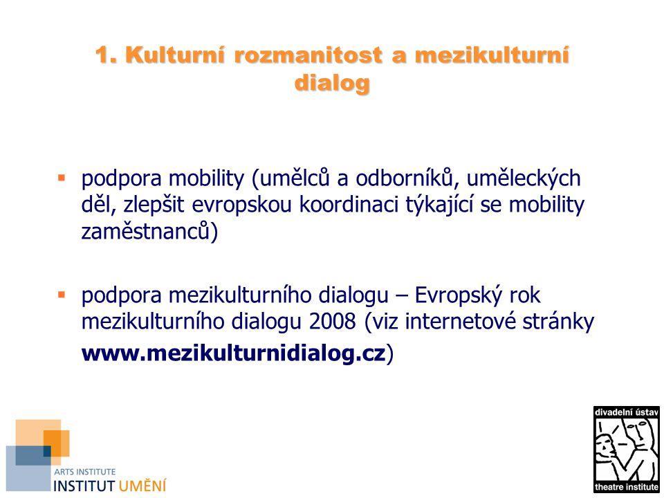 1. Kulturní rozmanitost a mezikulturní dialog  podpora mobility (umělců a odborníků, uměleckých děl, zlepšit evropskou koordinaci týkající se mobilit