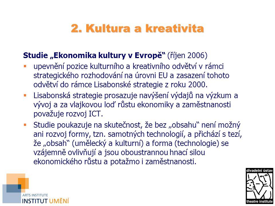 """2. Kultura a kreativita Studie """"Ekonomika kultury v Evropě"""" (říjen 2006)  upevnění pozice kulturního a kreativního odvětví v rámci strategického rozh"""