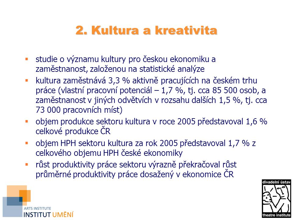 2. Kultura a kreativita  studie o významu kultury pro českou ekonomiku a zaměstnanost, založenou na statistické analýze  kultura zaměstnává 3,3 % ak
