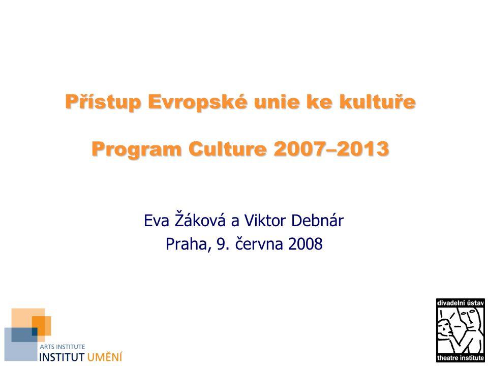 Přístup Evropské unie ke kultuře Program Culture 2007–2013 Eva Žáková a Viktor Debnár Praha, 9.