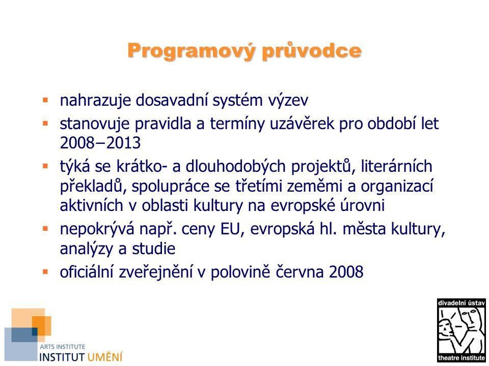 Programový průvodce  nahrazuje dosavadní systém výzev  stanovuje pravidla a termíny uzávěrek pro období let 2008−2013  týká se krátko- a dlouhodobých projektů, literárních překladů, spolupráce se třetími zeměmi a organizací aktivních v oblasti kultury na evropské úrovni  nepokrývá např.