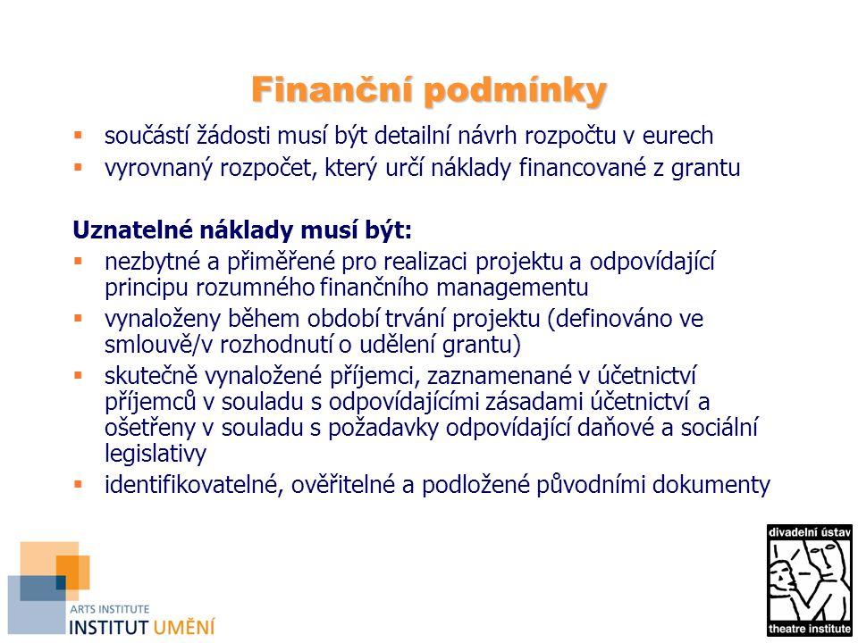 Finanční podmínky  součástí žádosti musí být detailní návrh rozpočtu v eurech  vyrovnaný rozpočet, který určí náklady financované z grantu Uznatelné náklady musí být:  nezbytné a přiměřené pro realizaci projektu a odpovídající principu rozumného finančního managementu  vynaloženy během období trvání projektu (definováno ve smlouvě/v rozhodnutí o udělení grantu)  skutečně vynaložené příjemci, zaznamenané v účetnictví příjemců v souladu s odpovídajícími zásadami účetnictví a ošetřeny v souladu s požadavky odpovídající daňové a sociální legislativy  identifikovatelné, ověřitelné a podložené původními dokumenty