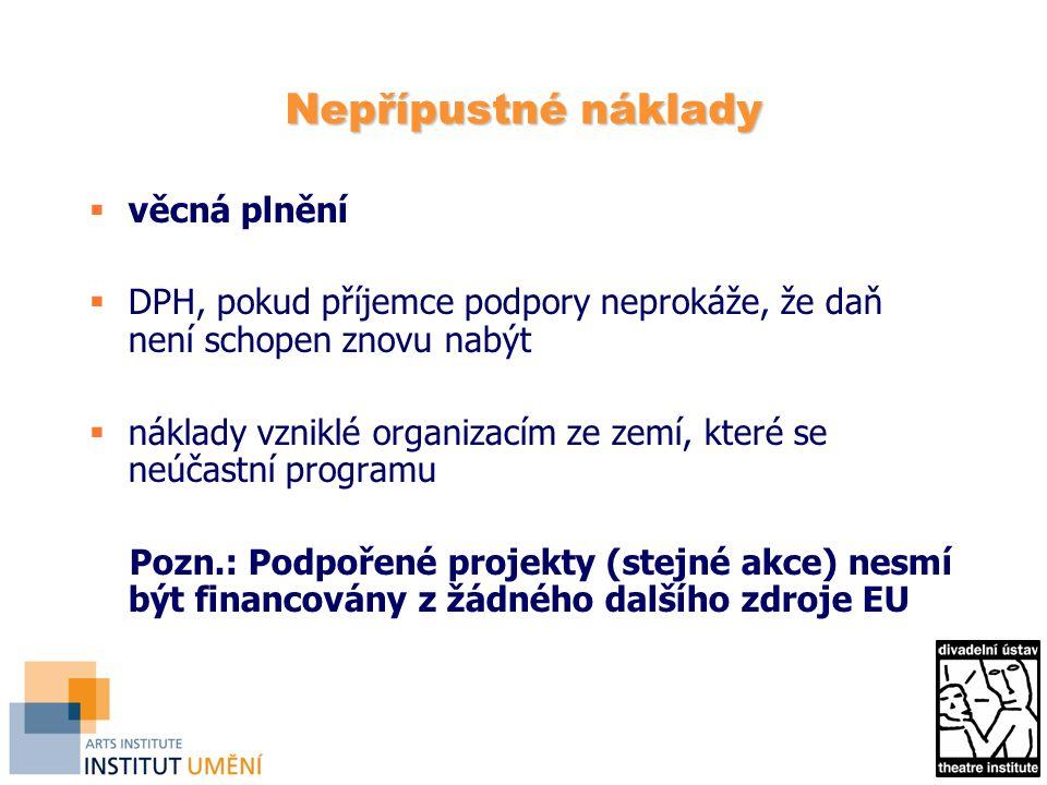 Nepřípustné náklady  věcná plnění  DPH, pokud příjemce podpory neprokáže, že daň není schopen znovu nabýt  náklady vzniklé organizacím ze zemí, které se neúčastní programu Pozn.: Podpořené projekty (stejné akce) nesmí být financovány z žádného dalšího zdroje EU