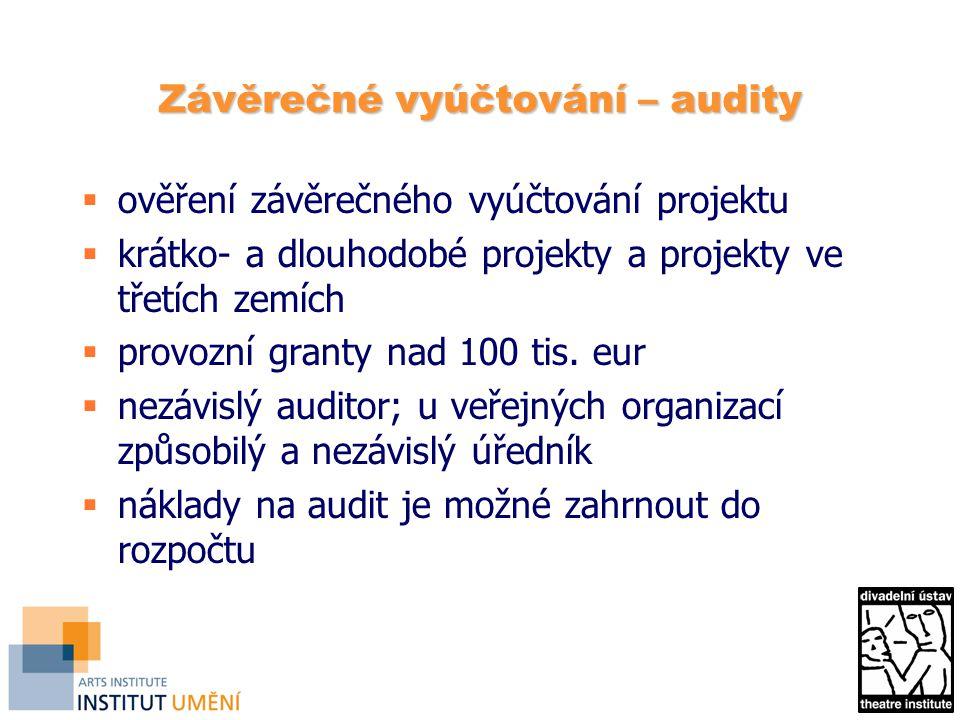 Závěrečné vyúčtování – audity  ověření závěrečného vyúčtování projektu  krátko- a dlouhodobé projekty a projekty ve třetích zemích  provozní granty nad 100 tis.