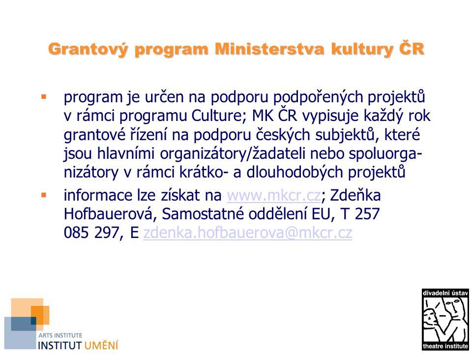 Grantový program Ministerstva kultury ČR  program je určen na podporu podpořených projektů v rámci programu Culture; MK ČR vypisuje každý rok grantové řízení na podporu českých subjektů, které jsou hlavními organizátory/žadateli nebo spoluorga- nizátory v rámci krátko- a dlouhodobých projektů  informace lze získat na www.mkcr.cz; Zdeňka Hofbauerová, Samostatné oddělení EU, T 257 085 297, E zdenka.hofbauerova@mkcr.czwww.mkcr.czzdenka.hofbauerova@mkcr.cz