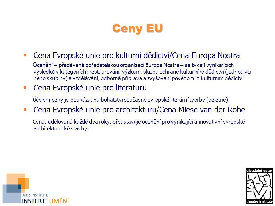 Ceny EU  Cena Evropské unie pro kulturní dědictví/Cena Europa Nostra O cenění – předávaná pořadatelskou organizací Europa Nostra – se týkají vynikajících výsledků v kategoriích: restaurování, výzkum, služba ochraně kulturního dědictví (jednotlivci nebo skupiny) a vzdělávání, odborná příprava a zvyšování povědomí o kulturním dědictví  Cena Evropské unie pro literaturu Účelem ceny je poukázat na bohatství současné evropské literární tvorby (beletrie).