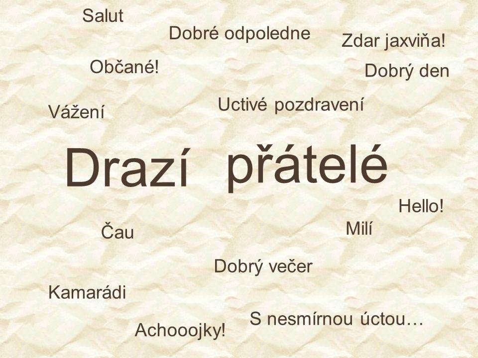 Drazí Vážení přátelé Milí Kamarádi Uctivé pozdravení S nesmírnou úctou… Zdar jaxviňa.
