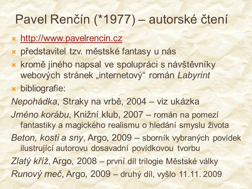 Pavel Renčín (*1977) – autorské čtení  http://www.pavelrencin.cz http://www.pavelrencin.cz  představitel tzv. městské fantasy u nás  kromě jiného n