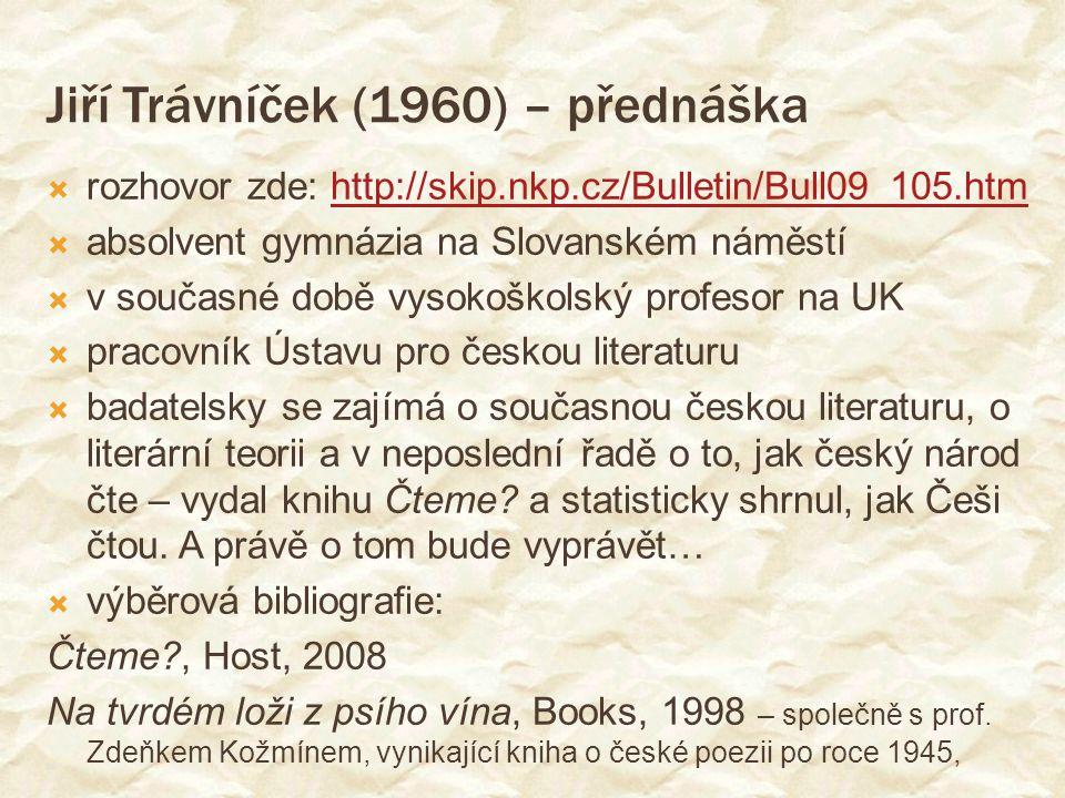 Jiří Trávníček (1960) – přednáška  rozhovor zde: http://skip.nkp.cz/Bulletin/Bull09_105.htmhttp://skip.nkp.cz/Bulletin/Bull09_105.htm  absolvent gym