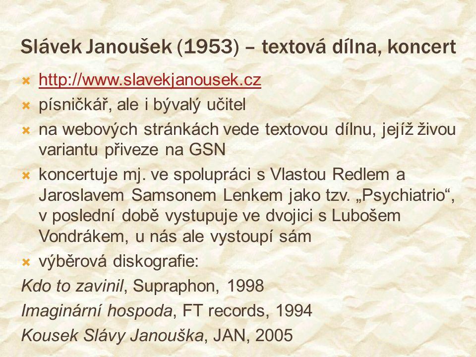 Slávek Janoušek (1953) – textová dílna, koncert  http://www.slavekjanousek.cz http://www.slavekjanousek.cz  písničkář, ale i bývalý učitel  na webových stránkách vede textovou dílnu, jejíž živou variantu přiveze na GSN  koncertuje mj.