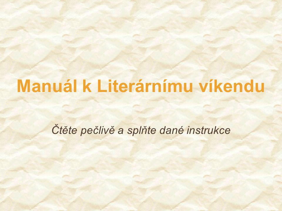 Čtěte pečlivě a splňte dané instrukce Manuál k Literárnímu víkendu