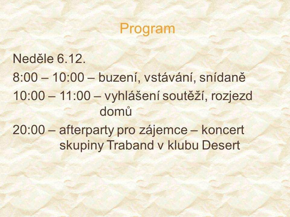 Program Neděle 6.12. 8:00 – 10:00 – buzení, vstávání, snídaně 10:00 – 11:00 – vyhlášení soutěží, rozjezd domů 20:00 – afterparty pro zájemce – koncert