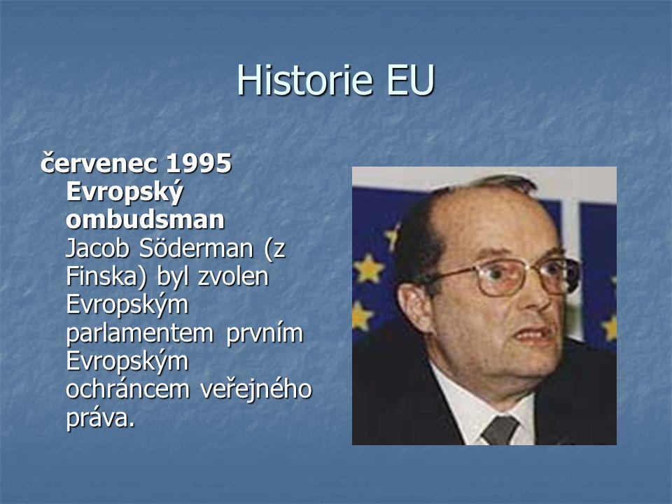 Historie EU červenec 1995 Evropský ombudsman Jacob Söderman (z Finska) byl zvolen Evropským parlamentem prvním Evropským ochráncem veřejného práva.