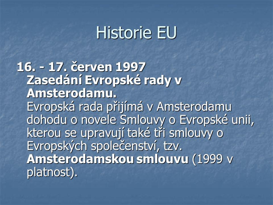 Historie EU 16. - 17. červen 1997 Zasedání Evropské rady v Amsterodamu. Evropská rada přijímá v Amsterodamu dohodu o novele Smlouvy o Evropské unii, k