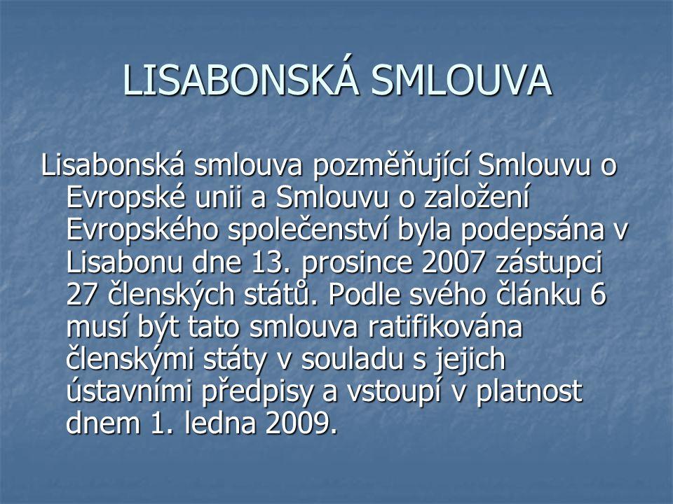 LISABONSKÁ SMLOUVA Lisabonská smlouva pozměňující Smlouvu o Evropské unii a Smlouvu o založení Evropského společenství byla podepsána v Lisabonu dne 1
