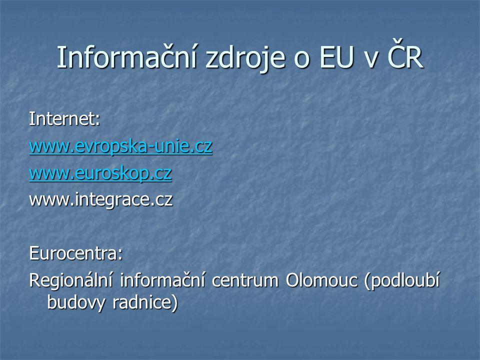Informační zdroje o EU v ČR Internet: www.evropska-unie.cz www.euroskop.cz www.integrace.czEurocentra: Regionální informační centrum Olomouc (podloubí