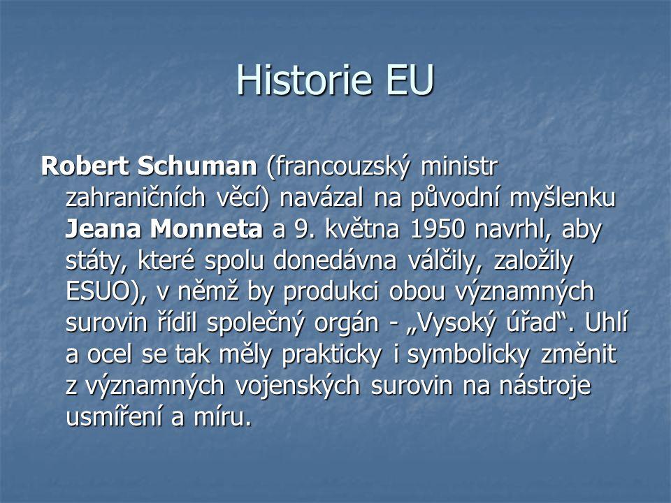 Historie EU Robert Schuman (francouzský ministr zahraničních věcí) navázal na původní myšlenku Jeana Monneta a 9. května 1950 navrhl, aby státy, které
