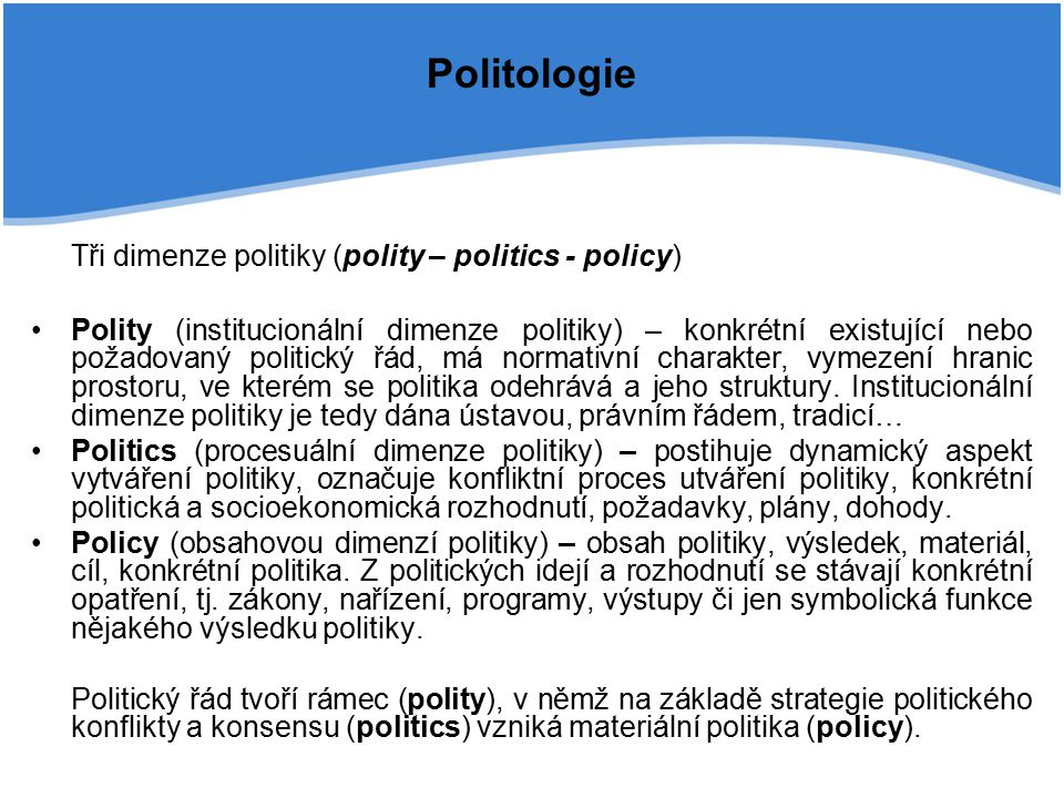 Podobory politologie Na konferenci UNESCO v roce 1948 v Paříži byla politická věda rozdělena do čtyř základních kategorií: politická teorie a politické ideologie (dějiny politických teorií, politická filozofie, dějiny a analýza politických ideologií) politická systémová analýza (ústavní systém, formy vlády, funkce vlády, strany apod.) komparativní systémová analýza (srovnání politických systémů, klasifikace) mezinárodní vztahy (mezinárodní politika, mezinárodní právo, mezinárodní instituce)