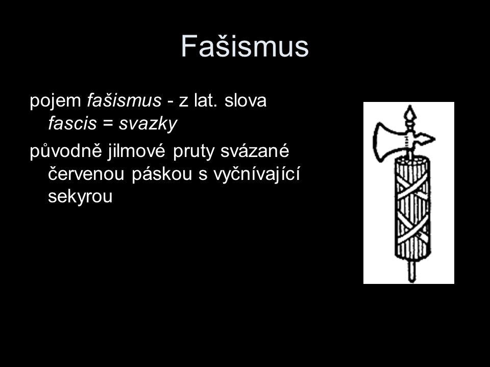 Fašismus pojem fašismus - z lat. slova fascis = svazky původně jilmové pruty svázané červenou páskou s vyčnívající sekyrou