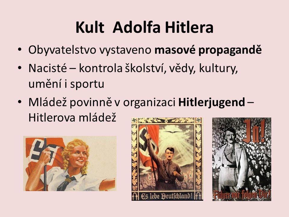 Kult Adolfa Hitlera Obyvatelstvo vystaveno masové propagandě Nacisté – kontrola školství, vědy, kultury, umění i sportu Mládež povinně v organizaci Hi