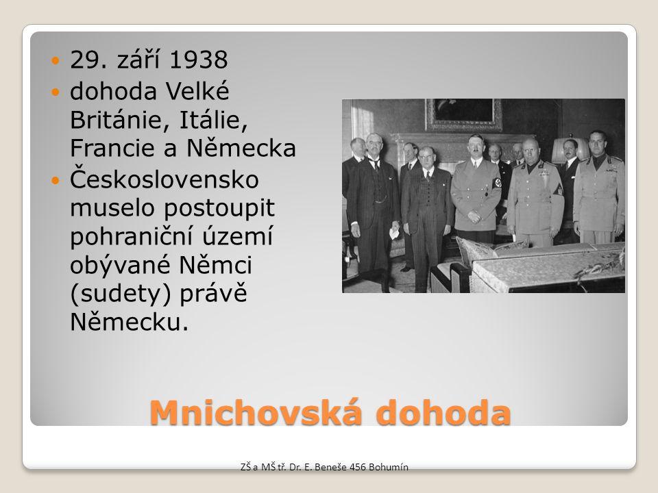 Mnichovská dohoda 29. září 1938 dohoda Velké Británie, Itálie, Francie a Německa Československo muselo postoupit pohraniční území obývané Němci (sudet