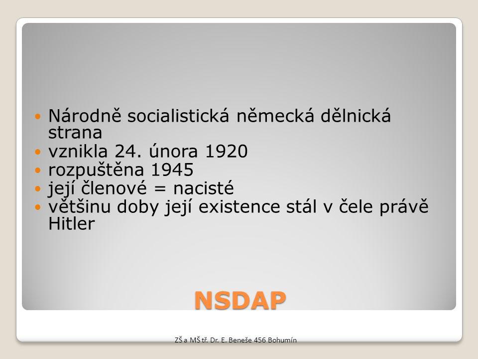 NSDAP Národně socialistická německá dělnická strana vznikla 24. února 1920 rozpuštěna 1945 její členové = nacisté většinu doby její existence stál v č