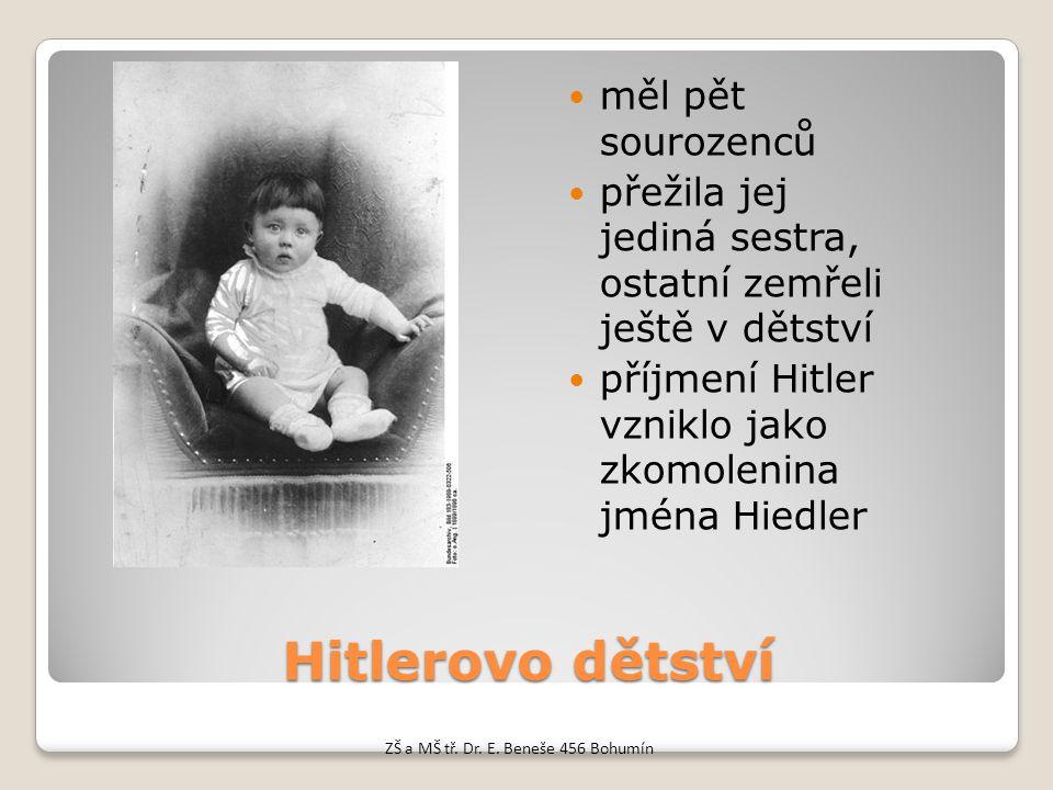 Hitlerovo dětství měl pět sourozenců přežila jej jediná sestra, ostatní zemřeli ještě v dětství příjmení Hitler vzniklo jako zkomolenina jména Hiedler