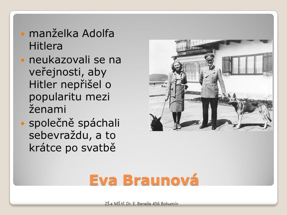Eva Braunová manželka Adolfa Hitlera neukazovali se na veřejnosti, aby Hitler nepřišel o popularitu mezi ženami společně spáchali sebevraždu, a to krá