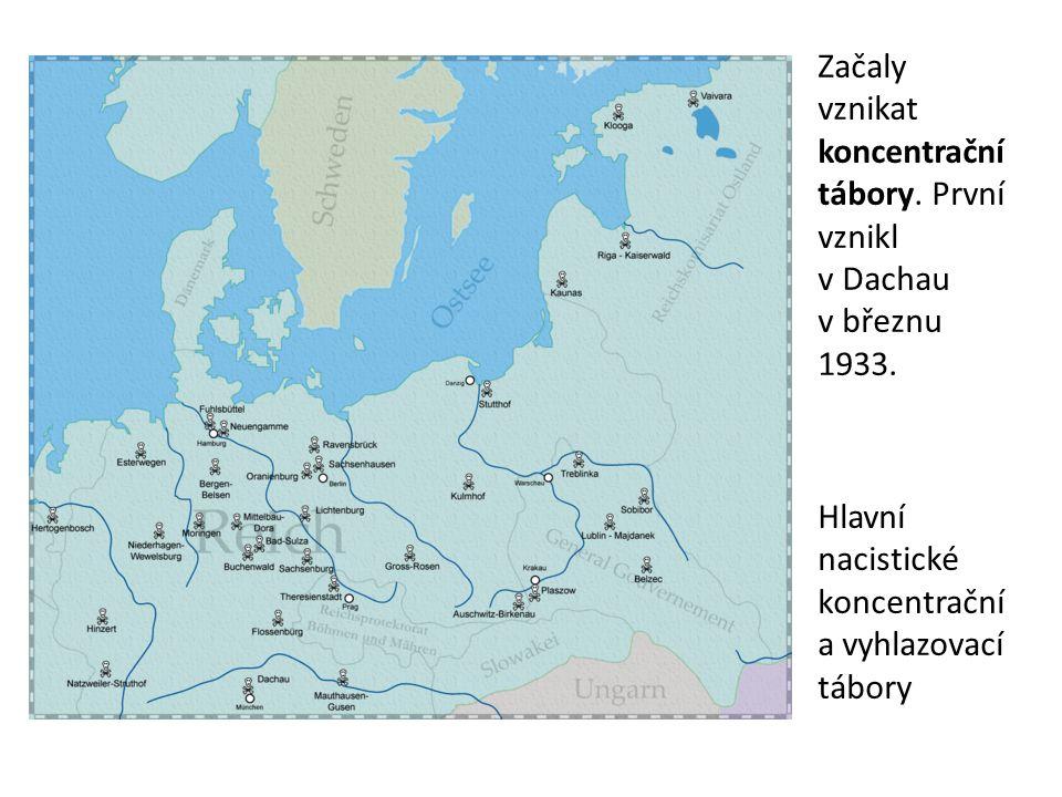 Začaly vznikat koncentrační tábory. První vznikl v Dachau v březnu 1933.