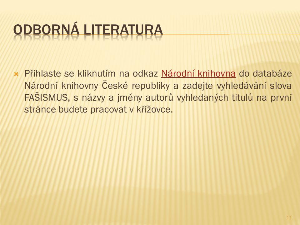  Přihlaste se kliknutím na odkaz Národní knihovna do databáze Národní knihovny České republiky a zadejte vyhledávání slova FAŠISMUS, s názvy a jmény autorů vyhledaných titulů na první stránce budete pracovat v křížovce.Národní knihovna 11