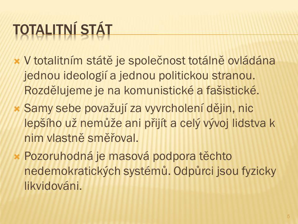  V totalitním státě je společnost totálně ovládána jednou ideologií a jednou politickou stranou.