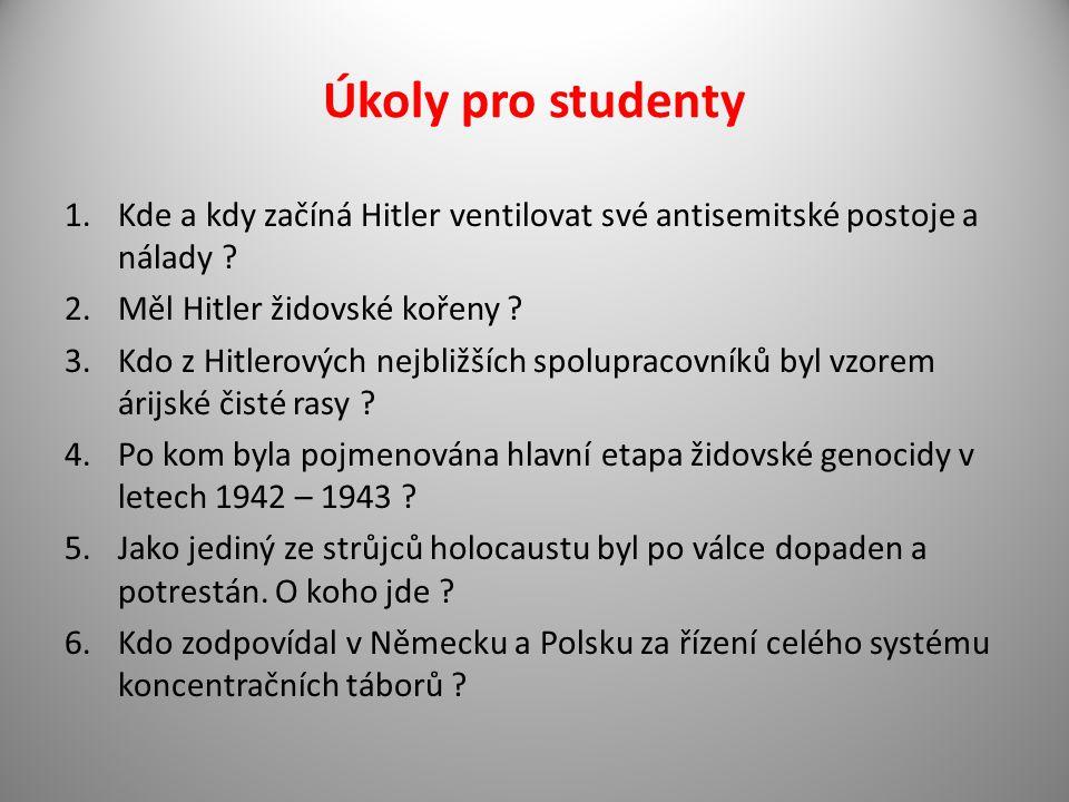 Úkoly pro studenty 1.Kde a kdy začíná Hitler ventilovat své antisemitské postoje a nálady ? 2.Měl Hitler židovské kořeny ? 3.Kdo z Hitlerových nejbliž