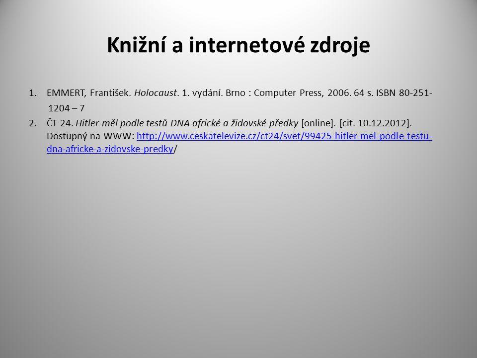 Knižní a internetové zdroje 1.EMMERT, František. Holocaust. 1. vydání. Brno : Computer Press, 2006. 64 s. ISBN 80-251- 1204 – 7 2.ČT 24. Hitler měl po