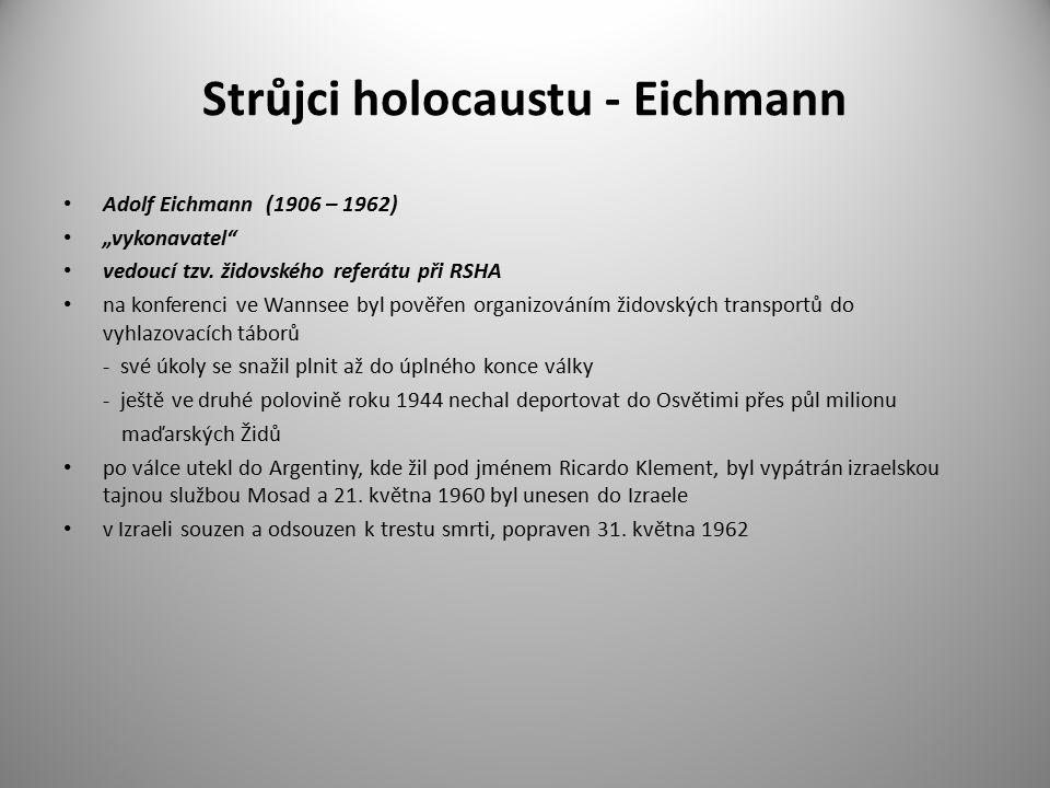 """Strůjci holocaustu - Eichmann Adolf Eichmann (1906 – 1962) """"vykonavatel"""" vedoucí tzv. židovského referátu při RSHA na konferenci ve Wannsee byl pověře"""
