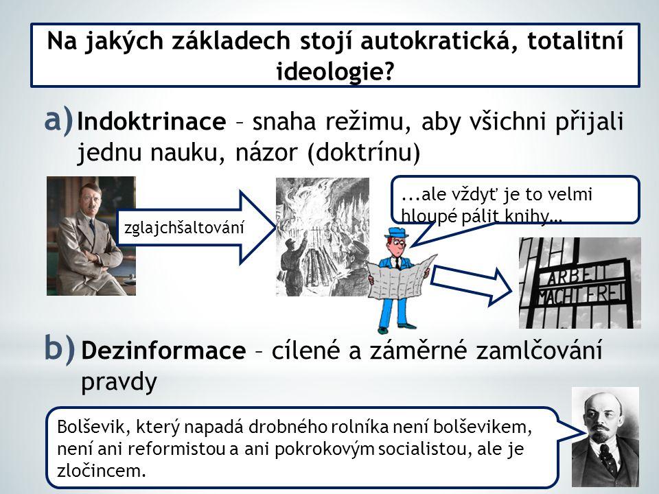 a) Indoktrinace – snaha režimu, aby všichni přijali jednu nauku, názor (doktrínu) b) Dezinformace – cílené a záměrné zamlčování pravdy Na jakých zákla