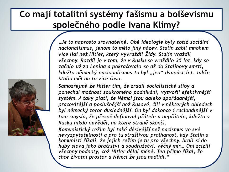 """Co mají totalitní systémy fašismu a bolševismu společného podle Ivana Klímy? """"Je to naprosto srovnatelné. Obě ideologie byly totiž sociální nacionalis"""
