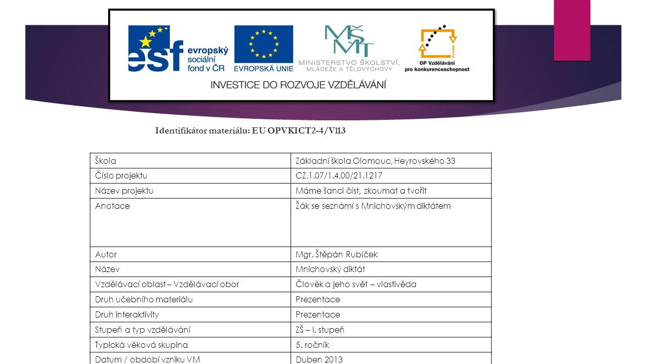 Identifikátor materiálu: EU OPVKICT2-4/Vl13 ŠkolaZákladní škola Olomouc, Heyrovského 33 Číslo projektuCZ.1.07/1.4.00/21.1217 Název projektuMáme šanci
