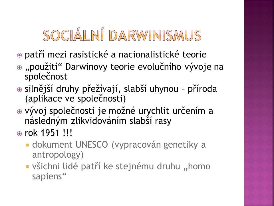 """ patří mezi rasistické a nacionalistické teorie  """"použití"""" Darwinovy teorie evolučního vývoje na společnost  silnější druhy přežívají, slabší uhyno"""