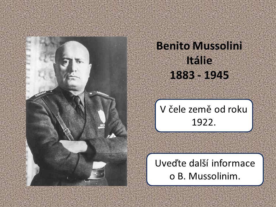 Benito Mussolini Itálie 1883 - 1945 V čele země od roku 1922.