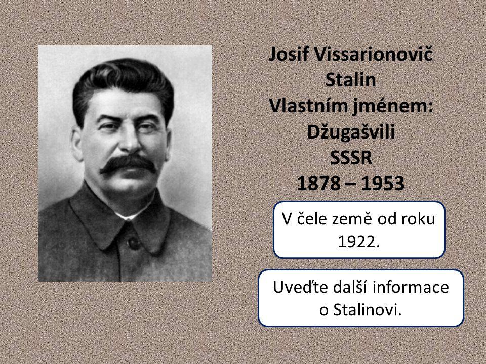 Josif Vissarionovič Stalin Vlastním jménem: Džugašvili SSSR 1878 – 1953 V čele země od roku 1922.