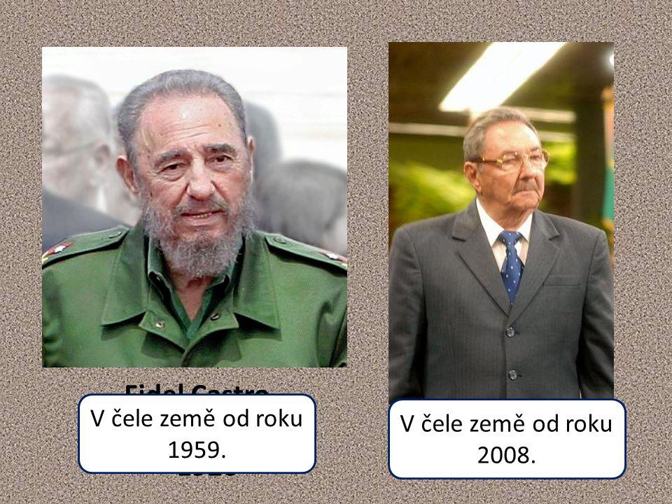 Fidel Castro Kuba * 1926 Raúl Castro * 1931 V čele země od roku 1959. V čele země od roku 2008.