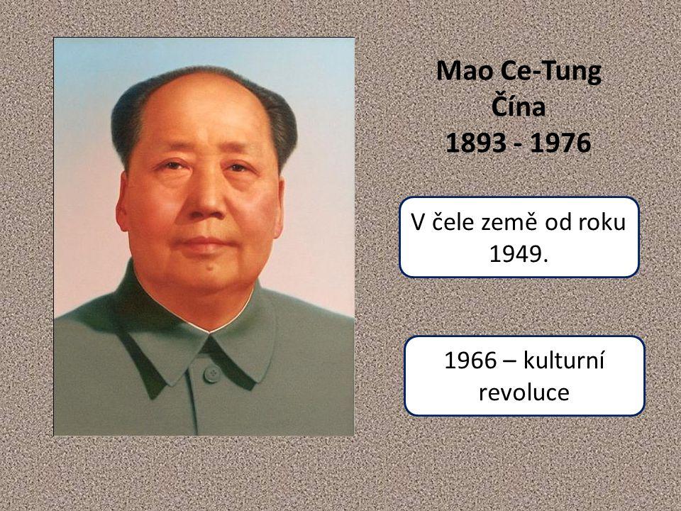 Mao Ce-Tung Čína 1893 - 1976 V čele země od roku 1949. 1966 – kulturní revoluce