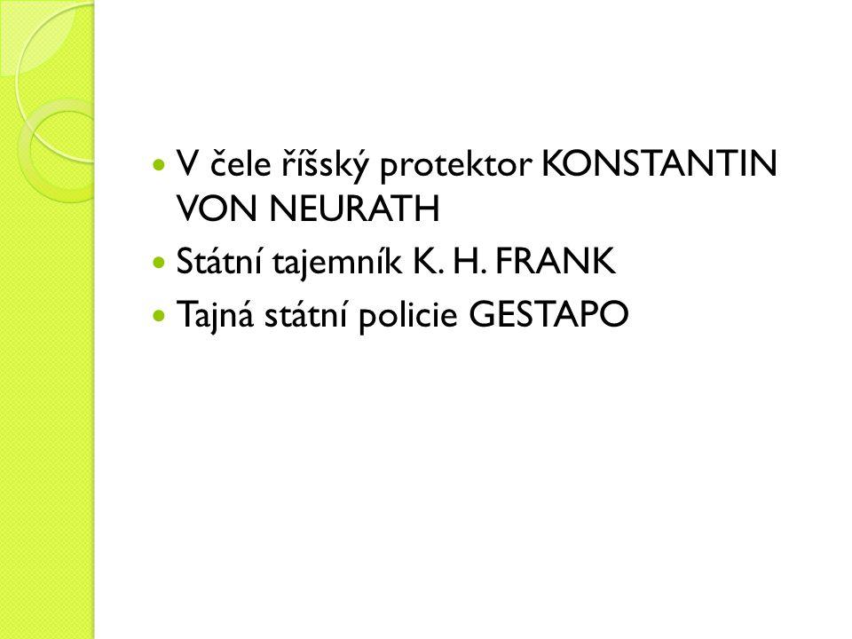 V čele říšský protektor KONSTANTIN VON NEURATH Státní tajemník K. H. FRANK Tajná státní policie GESTAPO
