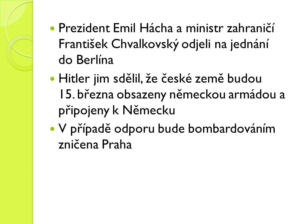 Prezident Emil Hácha a ministr zahraničí František Chvalkovský odjeli na jednání do Berlína Hitler jim sdělil, že české země budou 15. března obsazeny