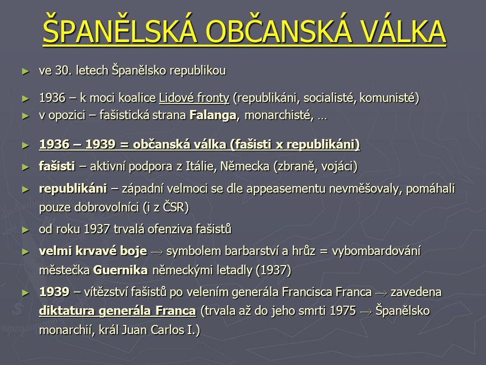 ŠPANĚLSKÁ OBČANSKÁ VÁLKA ► ve 30. letech Španělsko republikou ► 1936 – k moci koalice Lidové fronty (republikáni, socialisté, komunisté) ► v opozici –