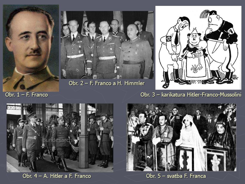 Obr. 1 – F. Franco Obr. 2 – F. Franco a H. Himmler Obr. 3 – karikatura Hitler-Franco-Mussolini Obr. 4 – A. Hitler a F. Franco Obr. 5 – svatba F. Franc