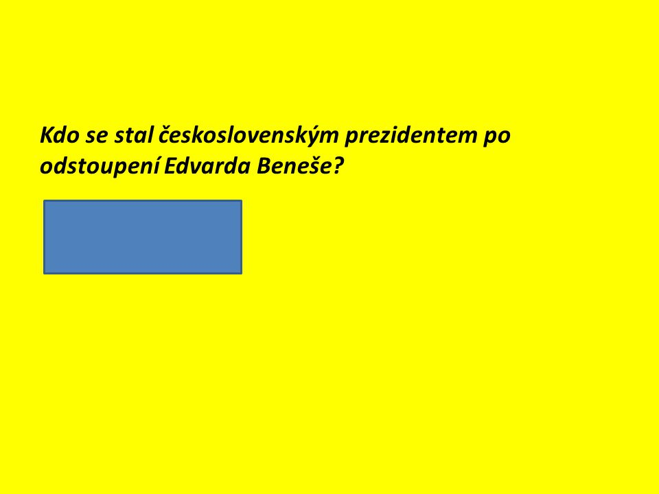 Kdo se stal československým prezidentem po odstoupení Edvarda Beneše?  Emil Hácha