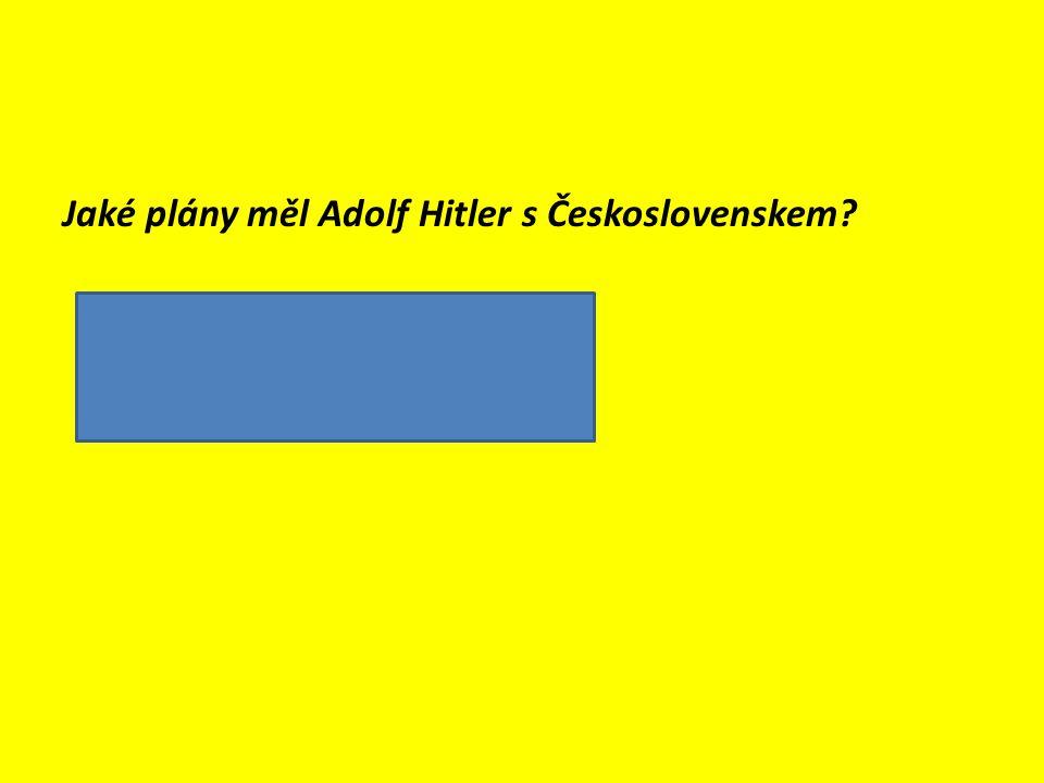 Jaké plány měl Adolf Hitler s Československem?  připojit Sudety k Německu  rozbít Československo