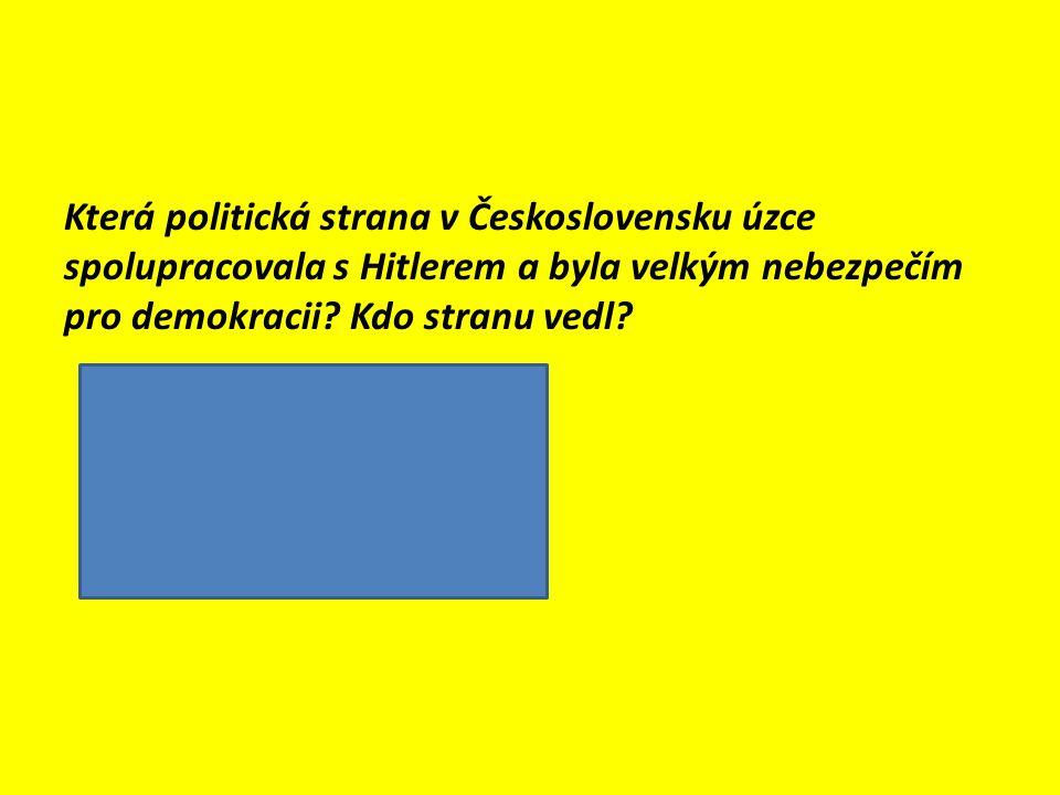 Která politická strana v Československu úzce spolupracovala s Hitlerem a byla velkým nebezpečím pro demokracii? Kdo stranu vedl?  Sudetoněmecká stran